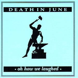 Cover - Death In June: Oh How We Laughed