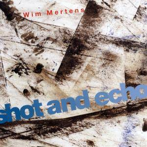 Cover - Wim Mertens: Shot And Echo