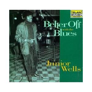 Cover - Junior Wells: Better Off With The Blues