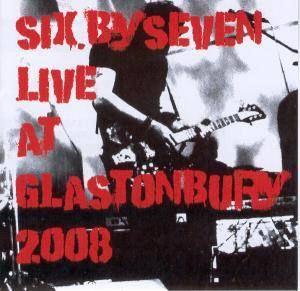Six.By Seven: Six.By Seven Live At Glastonbury 2008 - Cover
