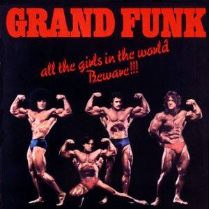 Grand Funk Railroad: All The Girls In The World Beware!!! - Cover