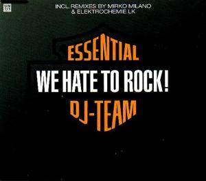 Cover - Essential DJ Team: We Hate To Rock!