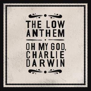 Cover - Low Anthem, The: Oh My God, Charlie Darwin