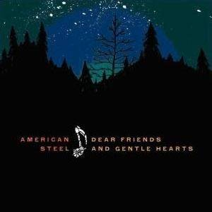 Cover - American Steel: Dear Friends And Gentle Hearts