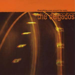 Cover - Delgados, The: Everything Goes Around The Water