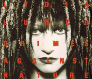 Cover - Lydia Lunch: Crimes Against Nature
