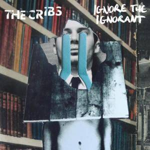 The Cribs: Ignore The Ignorant - Cover