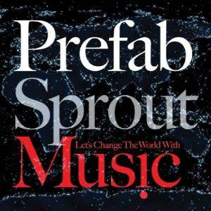 Cover - Prefab Sprout: Let's Change The World With Music