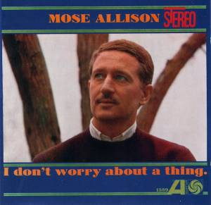 Cover - Mose Allison: I Don't Worry About A Thing