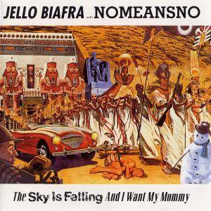 Jello Biafra With NoMeansNo: Sky Is Falling, And I Want My Mommy, The - Cover