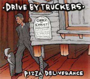 Cover - Drive-By Truckers: Pizza Deliverance