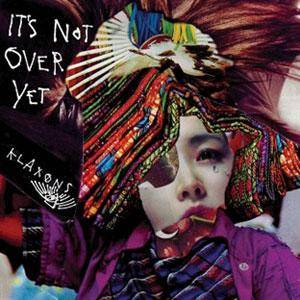 Cover - Klaxons: It's Not Over Yet