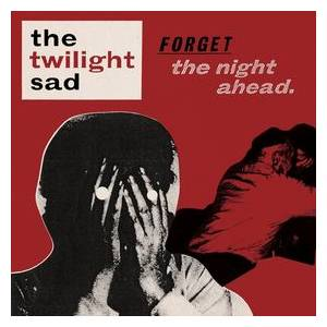The Twilight Sad: Forget The Night Ahead - Cover