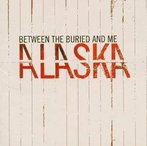 Between The Buried And Me: Alaska - Cover