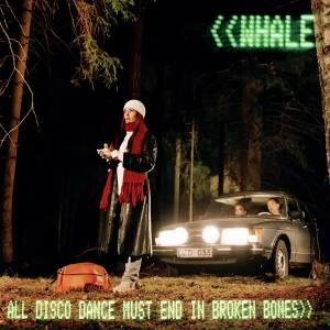 Cover - Whale: All Disco Dance Must End In Broken Bones