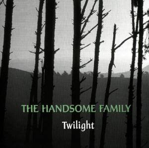 Cover - Handsome Family, The: Twilight