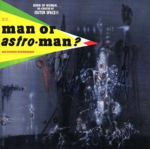 Cover - Man or Astro-Man?: Is It... Man Or Astro-Man?