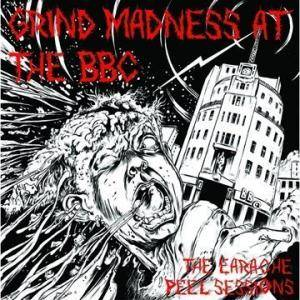 Grind Madness At The BBC - The Earache Peel Sessions - Cover
