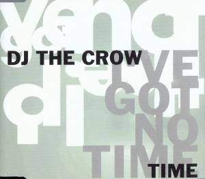 Cover - DJ The Crow: I've Got No Time