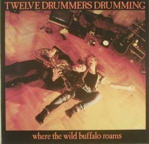 Twelve Drummers Drumming: Where The Wild Buffalo Roams - Cover
