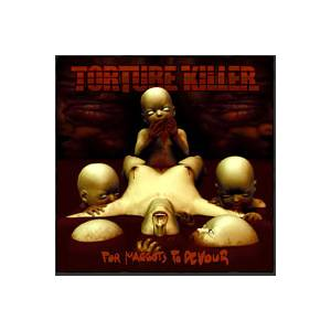 Torture Killer: For Maggots To Devour - Cover