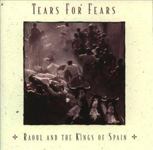 Cover - Tears For Fears: Raoul And The Kings Of Spain
