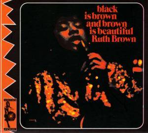 Ruth Brown: Black Is Brown And Brown Is Beautiful - Cover