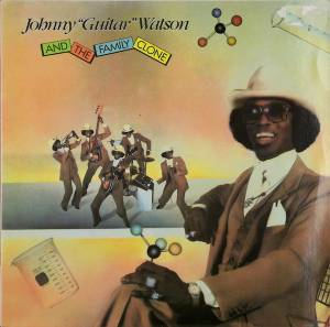 "Johnny ""Guitar"" Watson: Johnny ""Guitar"" Watson And The Family Clone - Cover"