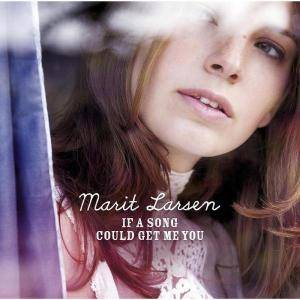Marit Larsen: If A Song Could Get Me You (CD) - Bild 1