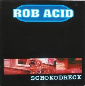Cover - Rob Acid: Schokodreck