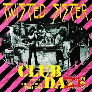Twisted Sister: Club Daze Volume I - The Studio Sessions - Cover