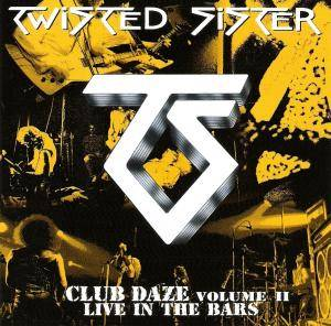 Twisted Sister: Club Daze Volume II - Live In The Bars - Cover