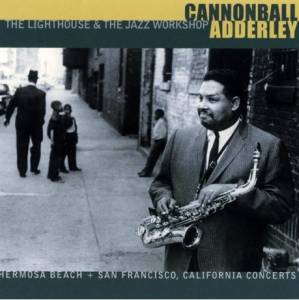 Cover - Cannonball Adderley: Lighthouse & The Jazz Workshop, The