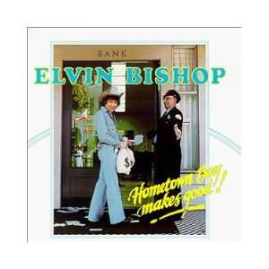 Cover - Elvin Bishop: Hometown Boy Makes Good!