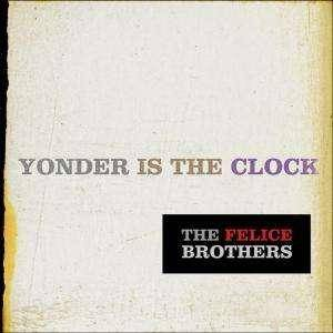 Cover - Felice Brothers, The: Yonder Is The Clock