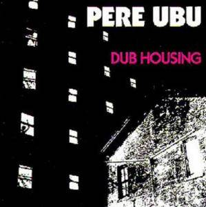 Pere Ubu: Dub Housing - Cover