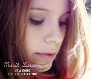 Cover - Marit Larsen: If A Song Could Get Me You