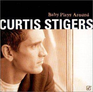 Cover - Curtis Stigers: Baby Plays Around