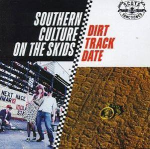Cover - Southern Culture On The Skids: Dirt Track Date