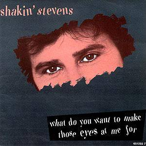 Shakin' Stevens: What Do You Want To Make Those Eyes At Me For - Cover