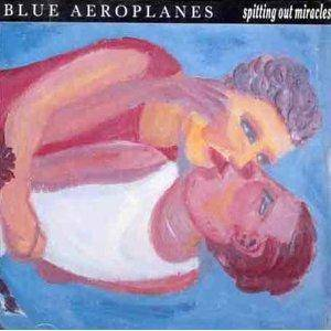 Cover - Blue Aeroplanes, The: Spitting Out Miracles
