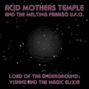 Acid Mothers Temple & The Melting Paraiso U.F.O.: Lord Of The Underground: Vishnu And The Magic Elixir - Cover