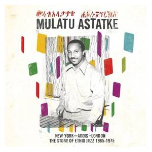 Cover - Mulatu Astatke: New York-Addis-London - The Story Of Ethio Jazz 1965-1975