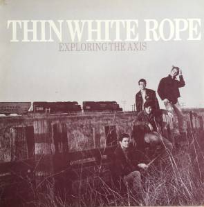 Cover - Thin White Rope: Exploring The Axis