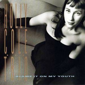 Cover - Holly Cole Trio: Blame It On My Youth