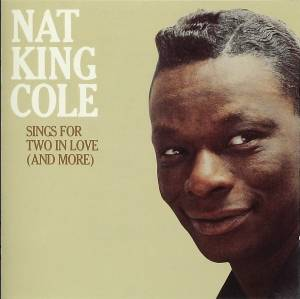 Nat King Cole: Sings For Two In Love (And More) - Cover