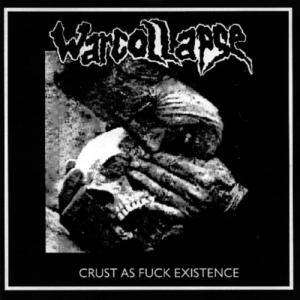 Warcollapse: Crust As Fuck Existence - Cover