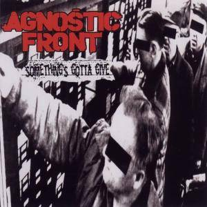 Cover - Agnostic Front: Something's Gotta Give