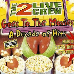 Cover - 2 Live Crew: Goes To The Movies - A Decade Of Hits