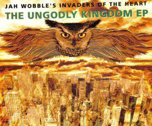 Cover - Jah Wobble's Invaders Of The Heart: Ungodly Kingdom EP, The